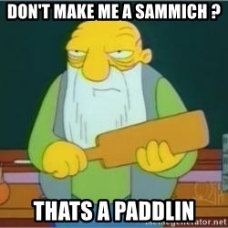 Jasper Beardly - don't make me a sammich ? thats a paddlin