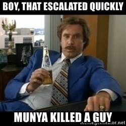 anchorman2 - boy, that escalated quickly munya killed a guy