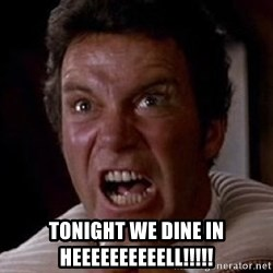 Khan - TONIGHT WE DINE IN HEEEEEEEEEELL!!!!!
