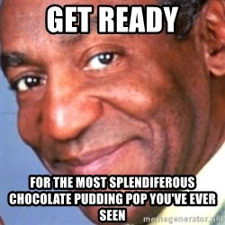 Creepy bill cosby - get ready for the most splendiferous chocolate pudding pop you've ever seen
