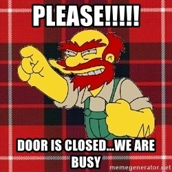 Angry Scotsman - PLease!!!!! door is closed...we are busy