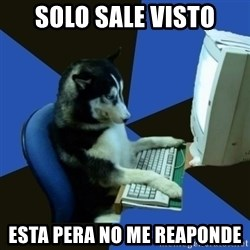 fake Dog  - SOLO SALE VISTO ESTA PERA NO ME REAPONDE