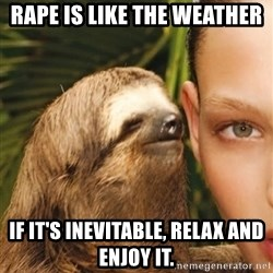 The Rape Sloth - Rape is like the weather if it's inevitable, relax and enjoy it.