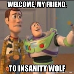 X, X Everywhere  - welcome, my friend, to insanity wolf