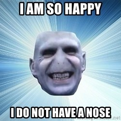 vold - I AM SO HAPPY I DO NOT HAVE A NOSE