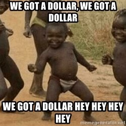 Success African Kid - WE GOT A DOLLAR, WE GOT A DOLLAR WE GOT A DOLLAR HEY HEY HEY HEY