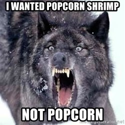 Angry Ass Wolf - i wanted popcorn shrimp not popcorn