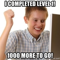 Noob kid - I COMPLETED LEVEL 1! 1000 MORE TO GO!