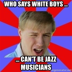 Slutbrooke - who says white boys ... ... can't be jazz musicians