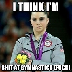 McKayla Maroney Not Impressed - I THINK I'M  SHIT AT GYMNASTICS (FUCK)