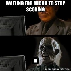 Waiting For - waiting for michu to stop scoring .