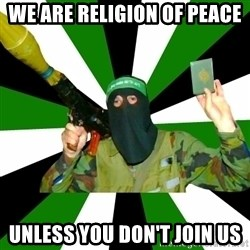 Islamist - WE ARE RELIGION OF PEACE UNLESS YOU DON'T JOIN US