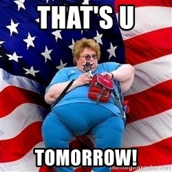 Obese American - THAT'S U  TOMORROW!