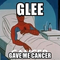 Cancer Spiderman - glee gave me cancer