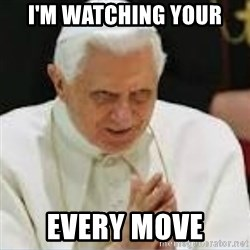 Pedo Pope - I'M WATCHING YOUR  EVERY MOVE
