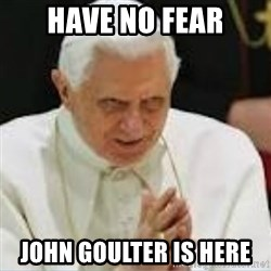 Pedo Pope - HAVE NO FEAR JOHN GOULTER IS HERE