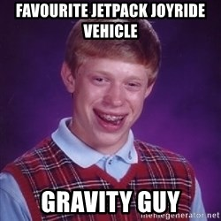 Bad Luck Brian - favourite jetpack joyride vehicle gravity guy