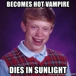Bad Luck Brian - becomes hot vampire dies in sunlight