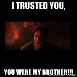 i trusted you - i trusted you, you were my brother!!!