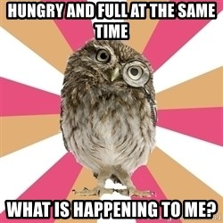 Eating Disorder Owl - hungry and full at the same time what is happening to me?