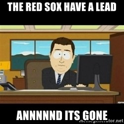 Annnnd its gone - The Red SOx have a lead Annnnnd its gone