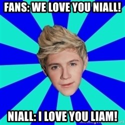 niall horan1 - FANS: WE LOVE YOU NIALL! NIALL: I LOVE YOU LIAM!