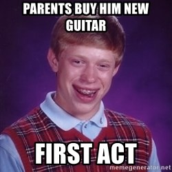 Bad Luck Brian - parents buy him new guitar first act