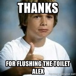 Thumbs Up Kid - thanks  for flushing the toilet alex