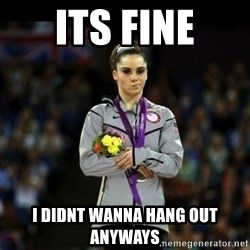 Unimpressed McKayla Maroney - its fine i didnt wanna hang out anyways