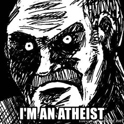 What's all this racket - I'M AN ATHEIST