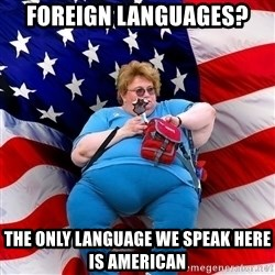 Obese American - foreign languages? the only language we speak here is american