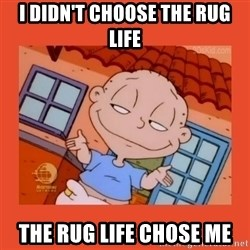Tommy Pickles - I didn't choose the rug life the rug life chose me