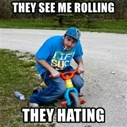 Thug Life on a Trike - THEY SEE ME ROLLING THEY HATING
