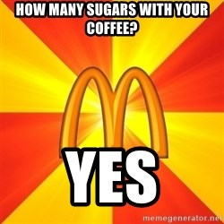 Maccas Meme - How many sugars with your coffee? Yes