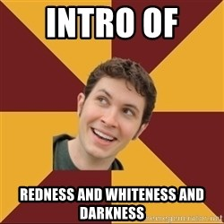 Tobuscus - INTRO OF  REDNESS AND WHITENESS AND DARKNESS