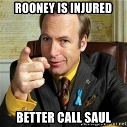 Better call Saul - Rooney is injured better call saul