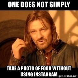 Lord Of The Rings Boromir One Does Not Simply Mordor - one does not simply take a photo of food without using instagram