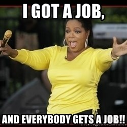 Overly-Excited Oprah!!!  - I got a job, and Everybody gets a job!!