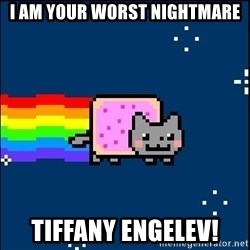 Irresponsible Nyan Cat - I AM YOUR WORST NIGHTMARE TIFFANY ENGELEV!