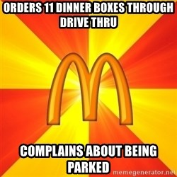 Maccas Meme - orders 11 dinner boxes through drive thru complains about being parked
