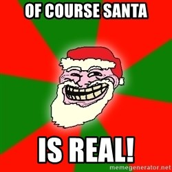 Santa Claus Troll Face - OF COURSE SANTA IS REAL!