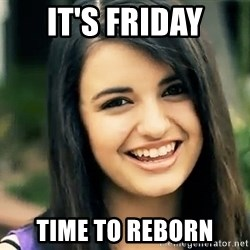 Rebecca Black Fried Egg - it's friday time to reborn