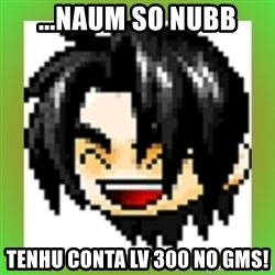 Maple Noob - ...naum so nubb tenhu conta lv 300 no gms!