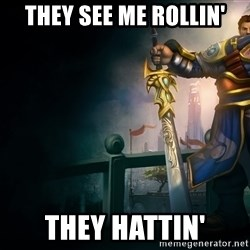 Garen - They see me rollin' THEY HATTIN'