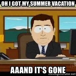 south park aand it's gone - oh i got my summer vacation aaand it's gone