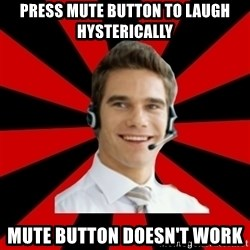 Call Center Craig  - press mute button to laugh hysterically mute button doesn't work