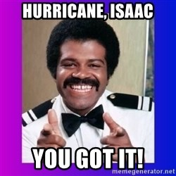 Love Boat Isaac - Hurricane, Isaac You Got it!