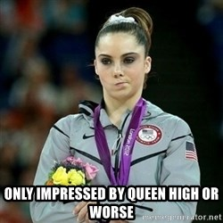 McKayla Maroney Not Impressed - only impressed by queen high or worse