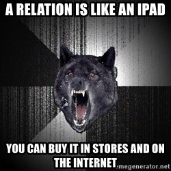 Insanity Wolf - A RELATION IS LIKE AN IPAD YOU CAN BUY IT IN STORES AND ON THE INTERNET
