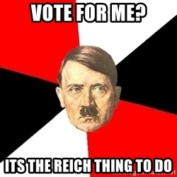 Advice Hitler - Vote for me? Its the reich thing to do